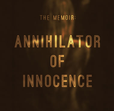 The Memoir: Annihilator of Innocence